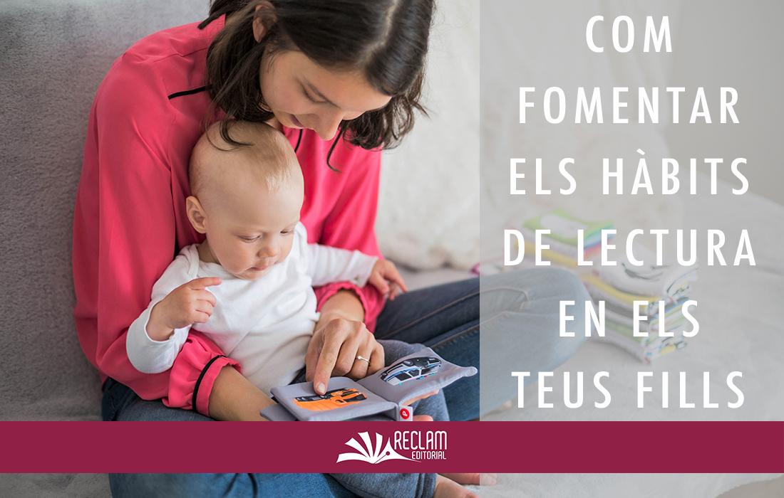 COM FOMENTAR ELS HAÌBITS DE LECTURA EN ELS TEUS FILLS